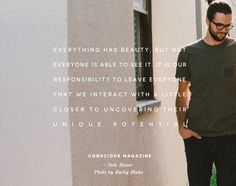 Everything has beauty, but not everyone is able to see it. It is our responsibility to leave everyone that we interact with a little closer to uncovering their unique potential. #consciousdaily