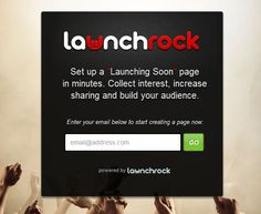 "LaunchRock Set up a ""Launching Soon"" page in minutes. Collect interest, increase sharing and build your audience."