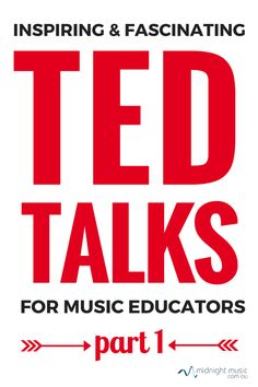 Inspiring and Fascinating TED Talks for music educators (part 1)
