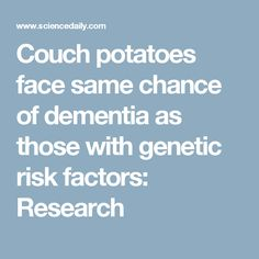 Couch potatoes face same chance of dementia as those with genetic risk factors: Research