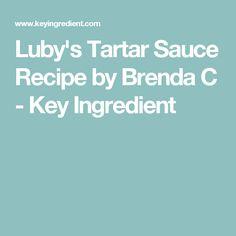 Luby's Tartar Sauce Recipe by Brenda C - Key Ingredient