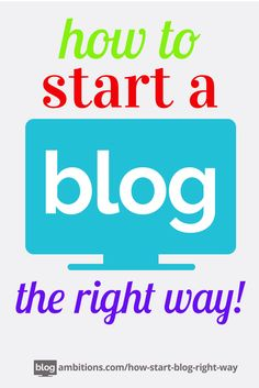 How to Start a #Blog, the right way.