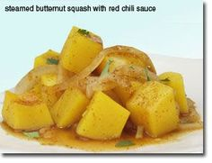 Steamed Butternut Squash with Red Chili Sauce: Cut squash into cubes and steam for 5-6 minutes.