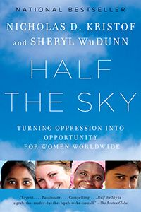 BOOK: Half the Sky: Turning Oppression Into Opportunity for Women Worldwide www.halftheskymovement.org
