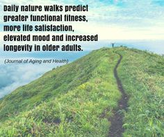 Daily nature walks predict greater functional fitness more life satisfaction elevated mood and increased longevity in older adults. (Journal of Aging and Health) - http://ift.tt/1HQJd81