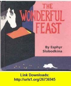 The Wonderful Feast (9780688123482) Esphyr Slobodkina , ISBN-10: 0688123481  , ISBN-13: 978-0688123482 ,  , tutorials , pdf , ebook , torrent , downloads , rapidshare , filesonic , hotfile , megaupload , fileserve