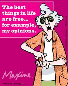 The best things in life are free . . . for example, mly opinions.