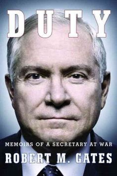 Duty: Memoirs of a Secretary at war by Robert M. Gates. Also available in e-Audio