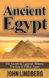 Free Kindle Book -   Ancient Egypt: The Secrets of Ancient Egypt, from the Great Pyramids to the Sphinx (Ancient Egypt, Pharaoh, Religion, Mummies, Pyramids, History, Nile River Book 1)