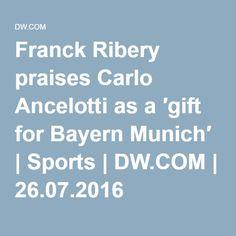 Franck Ribery praises Carlo Ancelotti as a ′gift for Bayern Munich′   Sports   DW.COM   26.07.2016