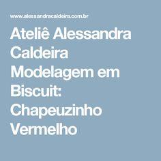 Ateliê Alessandra Caldeira Modelagem em Biscuit: Chapeuzinho Vermelho