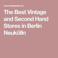 The Best Vintage and Second Hand Stores in Berlin Neukölln