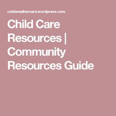 Child Care Resources   Community Resources Guide
