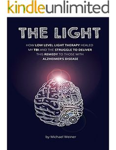 The Light: How Low Level Light Therapy (LLLT) healed my Traumatic #BrainInjury (TBI), and the struggle to deliver this remedy to those with Alzheimer's #neuroskills