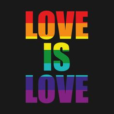 Shop Love Is Love Gay Pride LGTB lgtb gay pride t-shirts designed by dconciente as well as other lgtb gay pride merchandise at TeePublic. Pride Quotes, Lgbt Quotes, Bisexual Pride, Rainbow Pride, Lesbian Love, Words, Gay Pride Tattoos, Gay Pride Shirts, Pride Flag