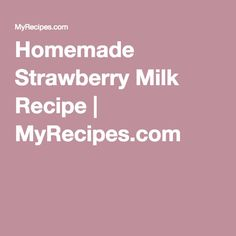Homemade Strawberry Milk Recipe | MyRecipes.com