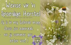 Sympathy Messages, Sympathy Quotes, Lekker Dag, Get Well Wishes, Afrikaans Quotes, Get Well Soon, Birthday Wishes, Quotations, Prayers