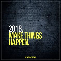 2018. Make things happen. 2018 is the year to MAKE THINGS HAPPEN. It's the year of grinding. The year of chasing those dreams and crushing those goals. 2018. Make things happen. Good things. #2018goals #trainharder #workharder #makethingshappen