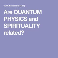 Are QUANTUM PHYSICS and SPIRITUALITY related?