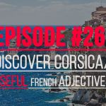 Podcast #26 Discover a new area of France: Corsica / 11 Useful Adjectives to Express Positivity