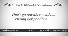 Gentlemen rules Treat Your Girl Right, Rules Quotes, Gentleman Rules, Mind You, Words Worth, Lady And Gentlemen, Prince Charming, Etiquette, Acting