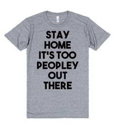 Stay Home It's Too Peopley Out There Gray Unisex T-shirt Sarcastic Me Funny Outfits, Cool Outfits, Nerd Outfits, T-shirt Humour, Beau T-shirt, Geile T-shirts, Funny Tees, Funny Graphic Tees, Shirts With Sayings