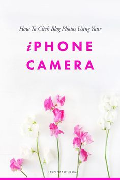 How to click photos for your blog using your iPhone camera