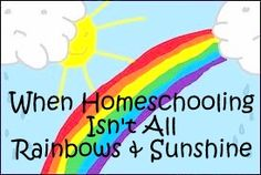 When Homeschooling isn't all rainbows and sunshine.....