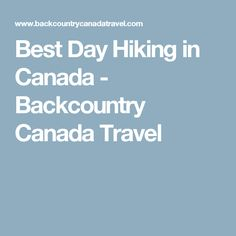 Best Day Hiking in Canada - Backcountry Canada Travel