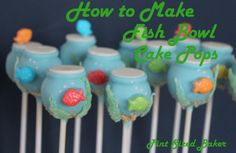 Pint Sized Baker: Goldfish Bowl Cake Pops