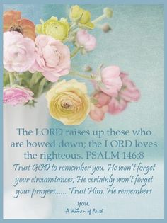 Psalm 146:8 Bible verse of faith. Spiritual Scripture of trust and inspiration.   God will remember you!