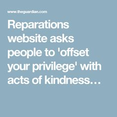 Reparations website asks people to 'offset your privilege' with acts of kindness…
