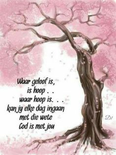 Waar geloof is, is hoop . waar hoop is. kan jy elke dag ingaan met die wete God is met jou Wisdom Quotes, Bible Quotes, Bible Verses, Me Quotes, Christian Messages, Christian Quotes, Afrikaanse Quotes, Spiritual Images, Quotes About God