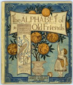 """TheAlphabet of Old Friends.Author unknown.George Routledge & Sons,London &New York, 1874-76 (?).Illustrator: WalterCrane (1845-1915). Illustrated with color printed wood engravings mounted on linen, this is an alphabet of nursery rhymes intended more to give pleasure to the child rather than teach the alphabet. Here """"old friends"""" refers to the nursery rhyme characters who appear on the front cover.Children's Historical Literature Collection.University of Washington Libraries."""