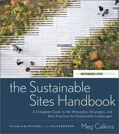 The Sustainable Sites Handbook: A Complete Guide to the Principles, Strategies, and Best Practices f