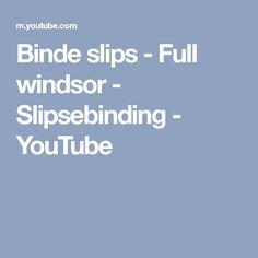 Binde slips - Full windsor - Slipsebinding - YouTube