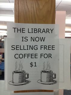 """While you're in the library enjoying your free coffee you just paid for, you might want to look up the meaning of the word """"free."""""""