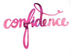 In everything you do... always have confidence.