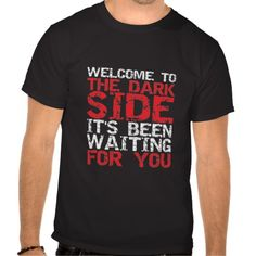 Funny Sci-Fi T-shirt Welcome to the Dark Side Star Wars Science Fiction for geeks and nerds