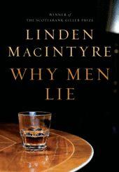 Why Men Lie by Linden MacIntyre. March 2012.