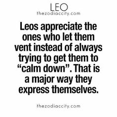 Leo's appreciate the ones who let them vent