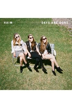 HAIM -  Days Are Gone album  Amazing album!!! Favourite songs is the wire and let me go :)
