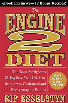 The Engine 2 Diet - The Texas Firefighter's 28-Day Save-Your-Life Plan that Lowers Cholesterol and Burns Away the Pounds by Rip Esselstyn. #Kobo #eBook