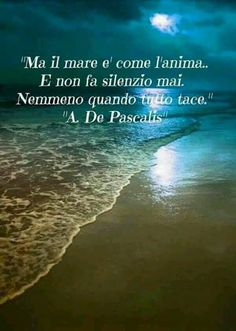 but the sea is like the soul.and makes no silence ever even when all is quiet. Favorite Words, Favorite Quotes, Best Quotes, Words Quotes, Wise Words, Life Quotes, Emoji Images, Italian Quotes, World Of Books