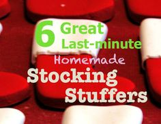 Real Family Time: 6 Last Minute Homemade Stocking Stuffers