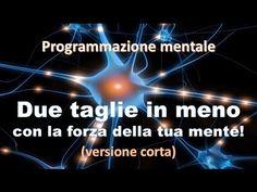 Due taglie in meno con la forza della tua mente/Programmazione Mentale/parte 1 - YouTube