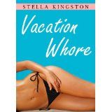 Vacation Whore (An Erotic Short Story) (Kindle Edition)By Stella Kingston
