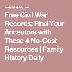 Free Civil War Records: Find Your Ancestors with These 4 No-Cost Resources | Family History Daily