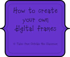 Classroom DIY: DIY Digital Frames