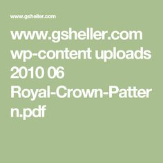 www.gsheller.com wp-content uploads 2010 06 Royal-Crown-Pattern.pdf